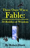 There Once Was a Fable: 50 Riddles of Wisdom