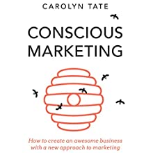Conscious Marketing: How to Create an Awesome Business with a New Approach to Marketing (       UNABRIDGED) by Carolyn Tate Narrated by Nicolette McKenzie