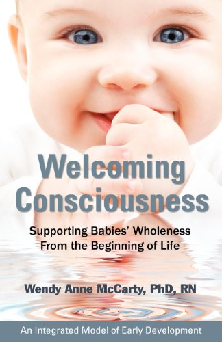 Welcoming Consciousness Supporting Babies Wholeness from the Beginning of Life-An Integrated Model of Early097606622X