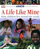 UNICEF A Life Like Mine: How Children Live Around the World (Dk Reference)