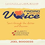 Finding Your Voice: Sort Through the Clutter, Discover Clarity, Confidence, and Direction | Joel Boggess