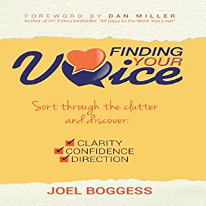 Finding Your Voice: Sort Through the Clutter, Discover Clarity, Confidence, and Direction | [Joel Boggess]