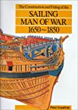 The Construction and Fitting of the Sailing Man-of-War, 1650-1850 (Conway's History of Sail) (0851773265) by Goodwin, Peter