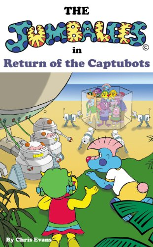Book: The Jumbalees in Return of the Captubots - A Robot story for Children ages 4 - 8 with colour illustrations by Chris Evans