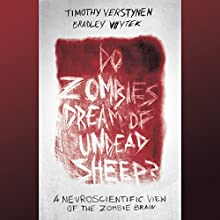 Do Zombies Dream of Undead Sheep?: A Neuroscientific View of the Zombie Brain Audiobook by Timothy Verstynen, Bradley Voytek Narrated by Scott Aiello