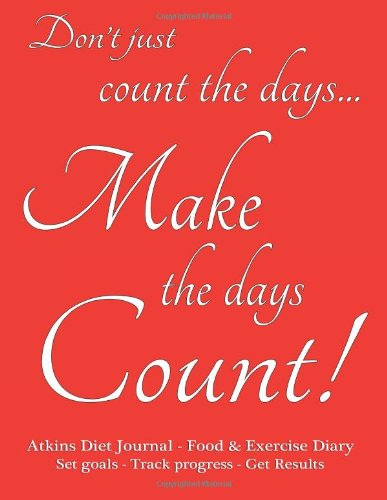 Atkins Diet Journal & Food Diary, Set Goals - Track Progress - Get Results: Make The Days Count Diet Journal And Food Diary, Red Cover, 220 Pages, Track Progress Daily For 3 Months
