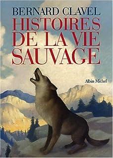 Histoires de la vie sauvage, Clavel, Bernard
