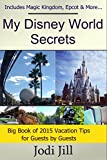 My Disney World Secrets: Big Book of Vacation Tips for Guests in 2015: Covers Magic Kingdom, Epcot & All the The Disney Parks