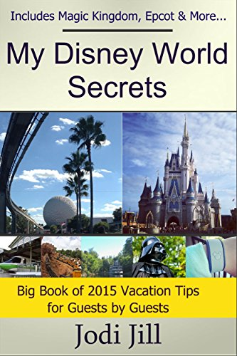My Disney World Secrets: Big Book of Vacation Tips for Guests in 2015: Covers Magic Kingdom, Epcot & All the The Disney Parks (Orlando Disney World Tickets compare prices)