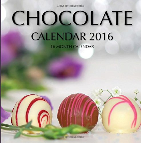 Chocolate Calendar 2016: 16 Month Calendar