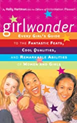 Girlwonder: Every Girl's Guide to the Fantastic Feats, Cool Qualities, and Remarkable Abilities of Women and Girls (Information Please)