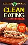 CLEAN EATING: Vol. 3 Dinner Recipes (...