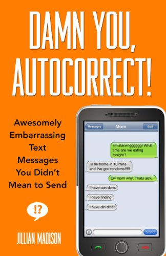 Damn You, Autocorrect!: Awesomely Embarrassing Text Messages You Didn't Mean to Send