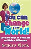 img - for You Can Change Your World!: Creative Ways to Volunteer & Make a Difference book / textbook / text book