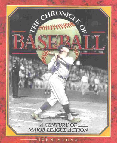 Chronicle of Baseball : A Century of Major League Action, JOHN MEHNO