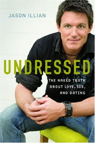 Undressed: The Naked Truth about Love, Sex, and Dating, Jason Illian