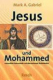 Jesus und Mohammed: Erstaunliche Unterschiede und überraschende Ähnlichkeiten (Politik, Recht, Wirtschaft und Gesellschaft) title=