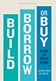 img - for Build, Borrow, or Buy: Solving the Growth Dilemma book / textbook / text book