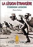 echange, troc Pierre Dufour - La Légion étrangère, Foreign Legion 1939-1945