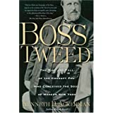 Boss Tweed: The Rise and Fall of the Corrupt Pol Who Conceived the Soul of Modern New York ~ Kenneth D. Ackerman