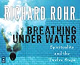 Breathing Underwater: Spirituality and the 12 Steps