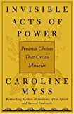 Invisible Acts of Power: Personal Choices That Create Miracles