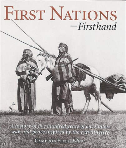 First Nations-Firsthand : A History of Five Hundred Years of Encounter, War, and Peace Inspired by the Eyewitnesses, CAMERON FLEET