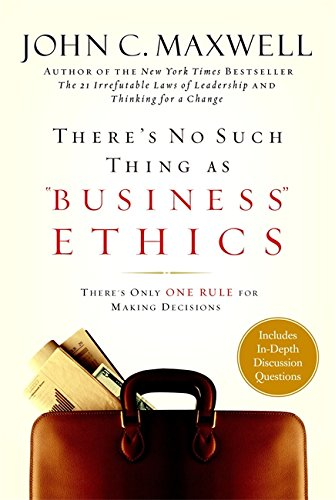 """There's No Such Thing as """"Business"""" Ethics: There's Only One Rule for Making Decisions, Maxwell, John C."""