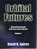 img - for Orbital Futures: Selected Documents In Air Force Space History. Volume 1 book / textbook / text book