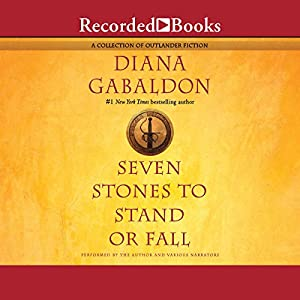 Seven Stones to Stand or Fall: A Collection of Outlander Fiction Audiobook by Diana Gabaldon Narrated by Robert Ian MacKenzie, Allan Scott-Douglas, Davina Porter, Jeff Woodman, Diana Gabaldon