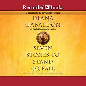 Seven Stones to Stand or Fall: A Collection of Outlander Fiction Audiobook by Diana Gabaldon Narrated by Robert Ian MacKenzie, Allan Scott-Douglas, Davina Porter, Jeff Woodman, Diana Gabaldon