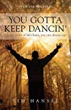 Tim Hansel You Gotta Keep Dancin': In the Midst of Life's Hurts, You Can Choose Joy!