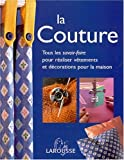 echange, troc Collectif - La couture : Tous les savoir-faire pour réaliser vêtements et décorations pour la maison