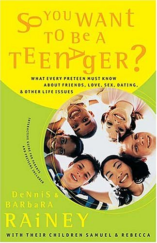 So You Want To Be A Teenager? What Every Preteen Must Know About Friends, Love, Sex, Dating, And Other Life Issues, DENNIS RAINEY, BARBARA RAINEY