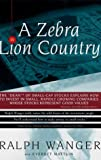 Zebra In Lion Country: The Dean Of Small Cap Stocks Explains How To Invest In Small Rapidly Growin