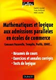 Mathmatiques et logique aux admissions parallles en coles de commerce : Concours Passerelle, Tremplin, Profils, EDHEC... Rsums de cours, exercices et annales corrigs, tests de logique