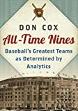 img - for All-Time Nines: Baseball's Greatest Teams As Determined by Analytics book / textbook / text book