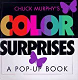 Chuck Murphy's Color Surprises: A Pop-Up Book