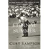 The Eternal Summer: Palmer, Nicklaus, and Hogan in 1960, Golf's Golden Year ~ Curt Sampson
