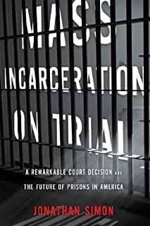 Book Cover: Mass Incarceration on Trial: A Remarkable Court Decision and the Future of Prisons in America