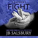 A Father's Fight: The Fighting Series, Volume 5 Audiobook by JB Salsbury Narrated by Erin Mallon, Ryan West