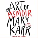 The Art of Memoir (       UNABRIDGED) by Mary Karr Narrated by Mary Karr