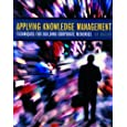 Applying Knowledge Management: Techniques for Building Corporate Memories (The Morgan Kaufmann Series in Artificial Intelligence)