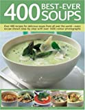 400 Best-Ever Soups: A fabulous collection of delicious soups from all over the world - with every recipe shown step by step in more than 1600 photographs (0754816532) by Sheasby, Anne