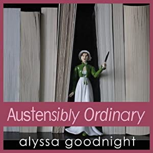 Austensibly Ordinary | [Alyssa Goodnight]