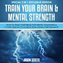 Train Your Brain & Mental Strength: How to Train Your Brain for Mental Toughness & 7 Core Lessons to Achieve Peak Mental Performance: (Special 2 In 1 Exclusive Edition) Audiobook by Jason Scotts Narrated by Caroline Miller