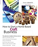 How to Start a Home-Based Craft Business, 4th (Home-Based Business Series)
