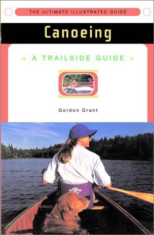 Trailside Guide: Canoeing, New Edition, GORDON GRANT