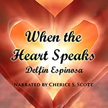 When the Heart Speaks Audiobook by Delfin Espinosa Narrated by Cherice S. Scott