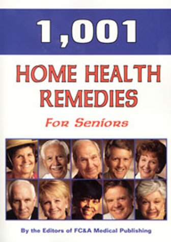 1,001 Home Health Remedies for Seniors, FC and A Publishing Staff